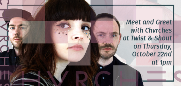 CHVRCHES Meet & Greet at Twist & Shout Records Tomorrow